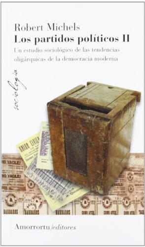 Los partidos políticos, vol 2 (2a ed): Un estudio sociológico de las tendencias oligárquicas de la democracia moderna (Sociología) por Robert Michels