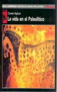 La vida en el Paleolítico (Historia del mundo) por Charles Higham