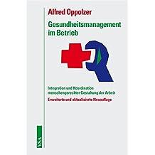 Gesundheitsmanagement im Betrieb: Integration und Koordination menschengerechter Gestaltung der Arbeit