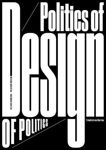 Friedrich von Borries. Politics of Design. Design of Politics: Die Neue Sammlung – The Ausst. Kat. Design Museum, Pinakothek der Moderne, München, 2018 / 2019.