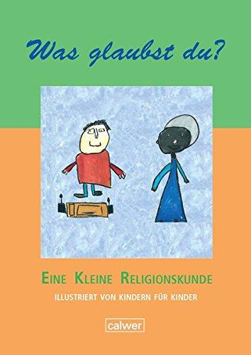 Was glaubst du?: Eine kleine Religionskunde. Illustriert von Kindern für Kinder (Calwer Geschenkhefte)
