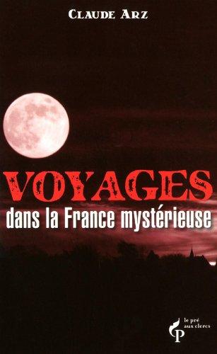Voyages dans la France mystérieuse par Claude Arz