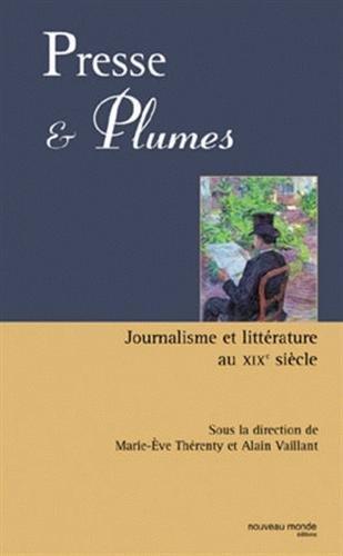 Presse et plumes : Journalisme et littérature au XIXè siècle par Marie-Eve Thérenty