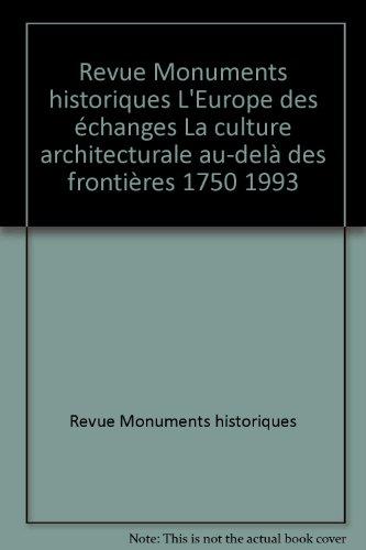 Revue Monuments historiques L'Europe des échanges La culture architecturale au-delà des frontières 1750 1993