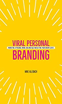 Viral Personal Branding: Marketing a personal brand, building buzz and getting your dream clients (English Edition) par [Allebach, Mike]