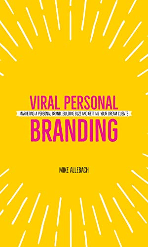 Viral Personal Branding: Marketing a personal brand, building buzz and getting your dream clients (English Edition)
