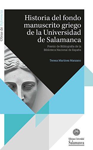 Historia del fondo manuscrito griego de la Universidad de Salamanca (Obras de Referencia) por Teresa Martínez Manzano