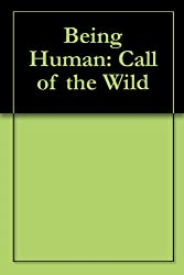 Being Human: Call of the Wild (English Edition)