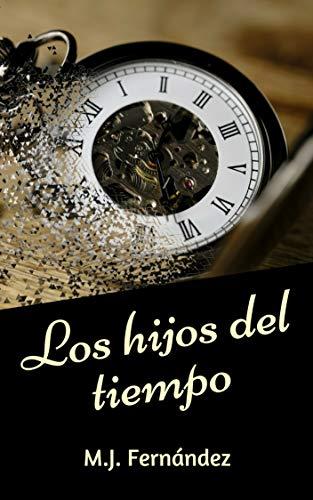 Los hijos del tiempo por M.J. Fernández