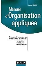 Manuel d'organisation appliquée - Reconcevoir les processus et coordonner les activités de Jacques Herard