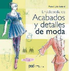 ENCICLOPEDIA DE ACABADOS Y DETALLES DE MODA por Patrick John Ireland