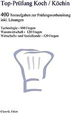 Top Prüfung Koch / Köchin - 400 Übungsaufgaben für die Abschlussprüfung: Aufgaben inkl. Lösungen für eine effektive Prüfungsvorbereitung auf die Abschlussprüfung