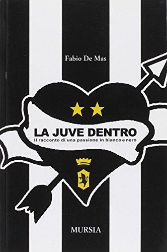 La Juve dentro. Il racconto di una passione in bianco e nero (Interventi) por Fabio De Mas