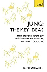 Jung: The Key Ideas: From analytical psychology and dreams to the collective unconscious and more (TY Philosophy)