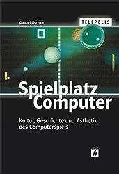 """TELEPOLIS: Spielplatz Computer. Kultur, Geschichte und Ã""""sthetik des Computerspiels by Konrad Lischka (2002-03-01)"""