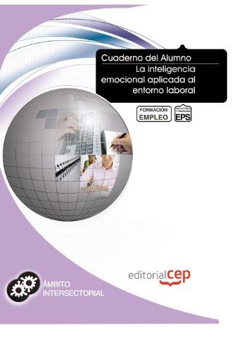 Cuaderno del Alumno La inteligencia emocional aplicada al entorno laboral. Formación para el Empleo por Interconsulting Bureau S.L.