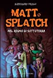 Matt e Splatch. Nel regno di Sottoterra