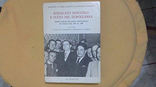 Sindacato Industria e stato nel dopoguerra. Storia delle relazioni industriali in Italia dal 1943 al 1948.