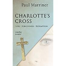 Charlotte's Cross by Paul Marriner (2014-08-28)