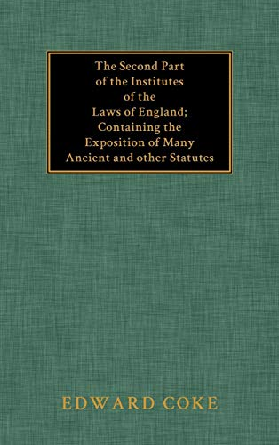 The Second Part of the Institutes of the Laws of England: Containing the Exposition of Many Ancient and Other Statutes par Edward Coke