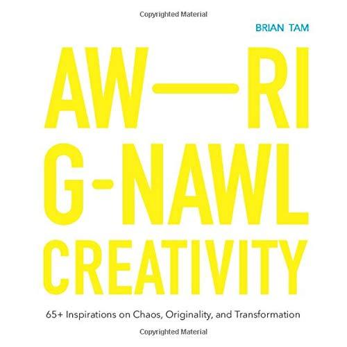 Awrignawl Creativity: 65+ Inspirations on Chaos, Originality, and Transformation