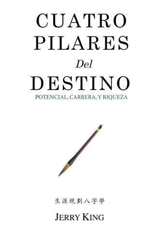 cuatro-pilares-del-destino-potencial-carrera-y-riqueza-volume-2-spanish-edition-by-jerry-george-king