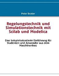 Regelungstechnik und Simulationstechnik mit Scilab und Modelica: Eine beispielorientierte Einführung für Studenten und Anwender aus dem Maschinenbau