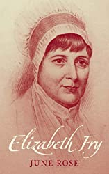 Elizabeth Fry: Written by June Rose, 2007 Edition, (7) Publisher: The History Press [Paperback]