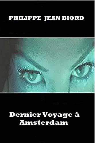 Dernier voyage à Amsterdam (French Edition) eBook: Biord, Philippe ...