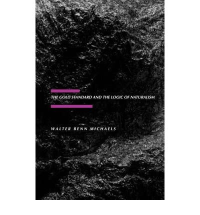 [(The Gold Standard and the Logic of Naturalism: American Literature at the Turn of the Century)] [Author: Walter Benn Michaels] published on (November, 1988)