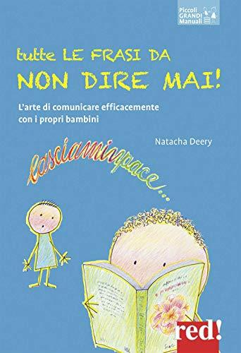 tutte le frasi da non dire mai! l'arte di comunicare efficacemente con i propri bambini