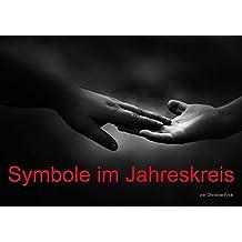 Symbole im Jahreskreis (Posterbuch DIN A4 quer): Bildmedien für den Einsatz im Religionsunterricht. (Posterbuch, 14 Seiten) (CALVENDO Glaube) [Taschenbuch] [Dec 08, 2013] Frick, Christine