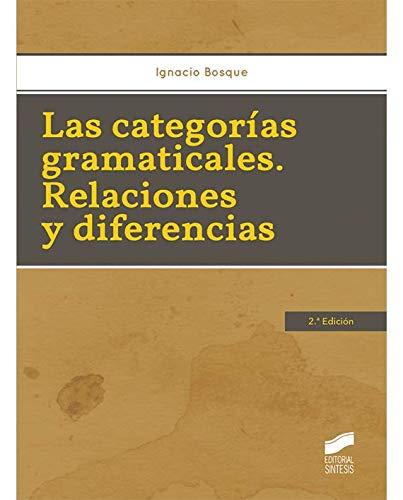 Las categorías gramáticales. Relaciones y diferencias (2.ª edición) (Lingüística) por Ignacio Bosque