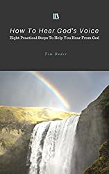 How To Hear God's Voice: Eight practical steps to help you hear from God