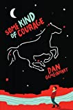Some Kind of Courage by Dan Gemeinhart (2016-01-26)