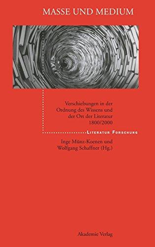 Masse und Medium: Verschiebungen in der Ordnung des Wissens und der Ort der Literatur 1800/2000 (LiteraturForschung)