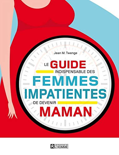 Le guide indispensable des femmes impatientes de devenir maman