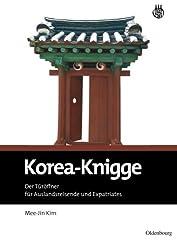 Korea-Knigge: Der Türöffner für Auslandsreisende und Expatriates: Der Türöffner Für Auslandsreisende Und Expatriates