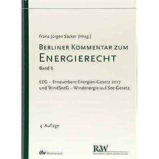 Berliner Kommentar zum Energierecht, Band 6: EEG - Erneuerbare-Energien-Gesetz 2017 und WindSeeG - Windenergie-auf-See-Gesetz