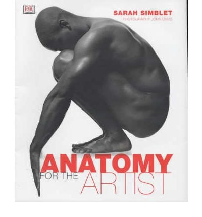 [(Anatomy for the Artist)] [ By (author) Sarah Simblet, Photographs by John Davies ] [September, 2001]