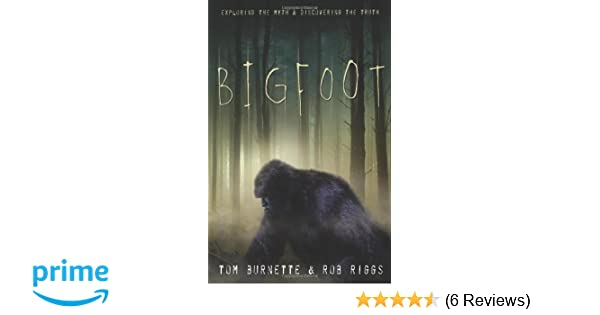 b31910b232c7 Bigfoot  Exploring the Myth   Discovering the Truth  Amazon.co.uk  Tom  Burnette