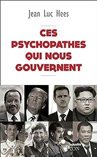 Ces psychopathes qui nous gouvernent par Jean-Luc Hees