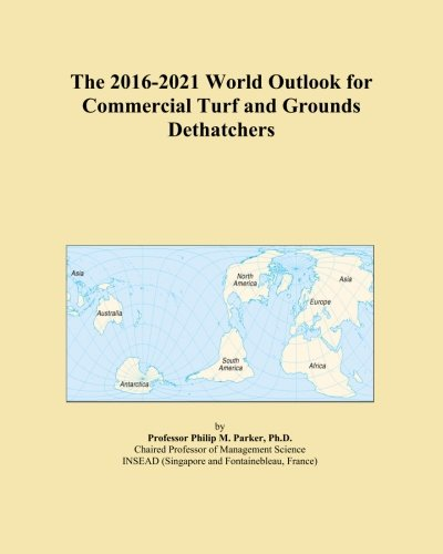 The 2016-2021 World Outlook for Commercial Turf and Grounds Dethatchers