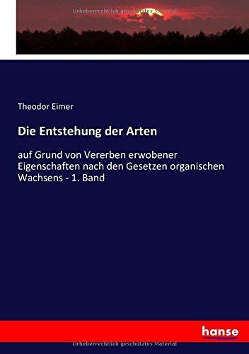Wachsen Eimer (Die Entstehung der Arten: auf Grund von Vererben erwobener Eigenschaften nach den Gesetzen organischen Wachsens - 1. Band)