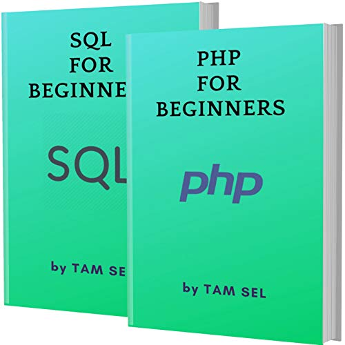 PHP AND SQL FOR BEGINNERS: 2 BOOKS IN 1 - Learn Coding Fast! PHP AND SQL Crash Course, A QuickStart Guide, Tutorial Book by Program Examples, In Easy Steps! (English Edition)