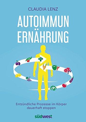 Autoimmun-Ernährung: Entzündliche Prozesse im Körper dauerhaft stoppen