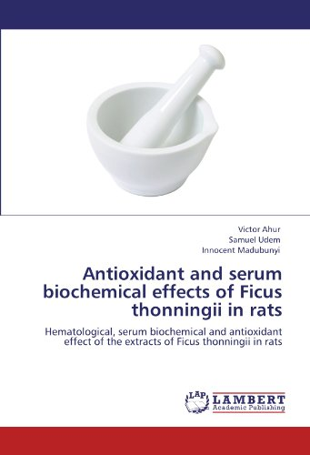 Antioxidant and serum biochemical effects of Ficus thonningii in rats: Hematological, serum biochemical and antioxidant effect of the extracts of Ficus thonningii in rats por Victor Ahur