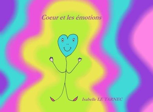 Coeur et les emotions: Les emotions chez les jeunes enfants: Volume 3 (Des livres pour reflechir avec nos enfants sur le sens de la vie) par Isabelle Le Tarnec