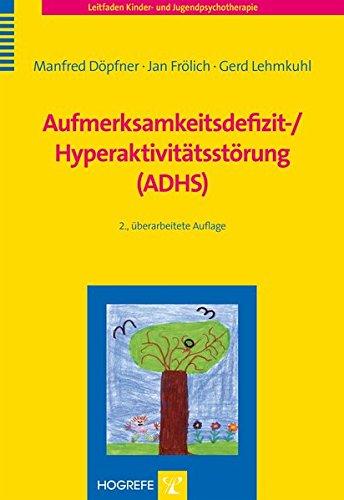 Aufmerksamkeitsdefizit-/Hyperaktivitätsstörung (ADHS) (Leitfaden Kinder- und Jugendpsychotherapie, Band 1)