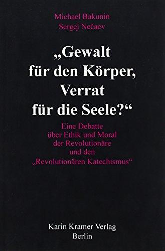"""""""Gewalt für den Körper, Verrat für die Seele?"""": Eine Debatte über Ethik und Moral der Revolutionäre und den """"Revolutionären Katechismus"""""""